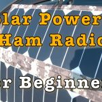 Solar Powered Ham Radio for Beginners [Video + Article]